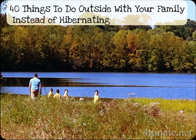 40 things to do outside with your family rather than hibernate 4tunate. Black Bedroom Furniture Sets. Home Design Ideas