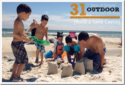 Day 18 Build a Sand Castle Simple Outdoor Adventures for Boys