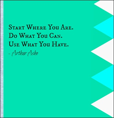 Start Where You Are Quote Arthur Ashe