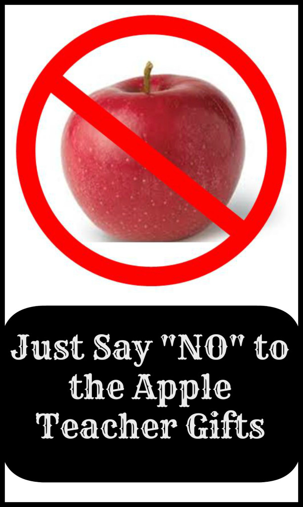 say no to apples for teacher's gifts