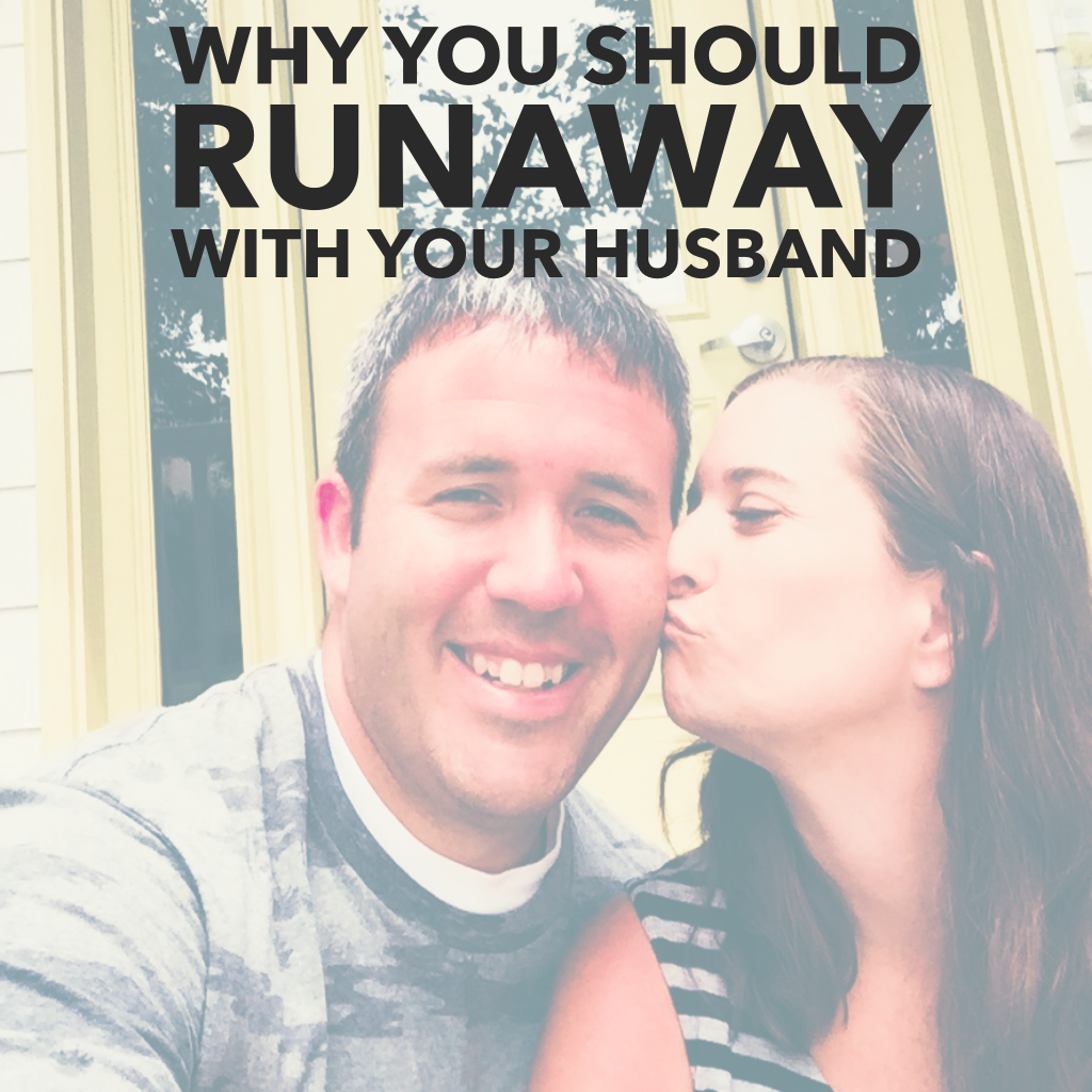 why-you-should-runaway-with-your-husband